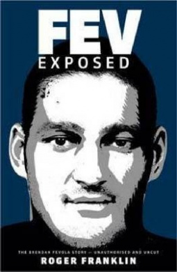 Fev Exposed: The Brendan Fevola Story - Unauthorised and Uncut