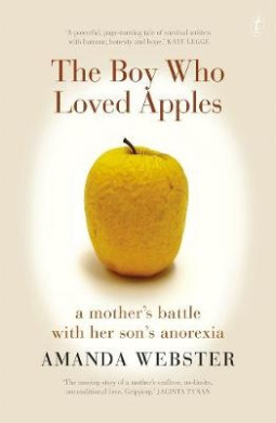 The Boy Who Loved Apples: A Mother's Battle with Her Son's Anorexia