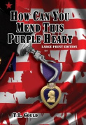 How Can You Mend This Purple Heart [Large Print]
