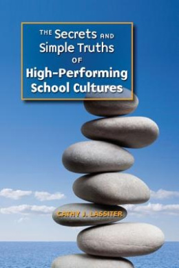The Secrets and Simple Truths of High-Performing School Cultures