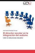 El Director Escolar En La Integracion del Autismo [Spanish]