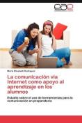 La Comunicacion Via Internet Como Apoyo Al Aprendizaje En Los Alumnos [Spanish]