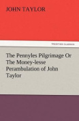 The Pennyles Pilgrimage or the Money-Lesse Perambulation of John Taylor