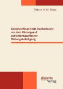 Geb Hrenfinanzierte Hochschulen VOR Dem Hintergrund Schichtenspezifischer Bildungsbeteiligung [GER]
