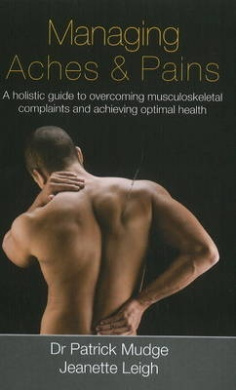 Managing Aches & Pains: A Holistic Guide to Overcoming Musculoskeletal Complaints & Achieving Optimal Health