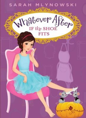 Whatever After #2: If the Shoe Fits (Whatever After (Hardcover))