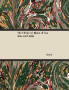 The Children's Book of Fun Arts and Crafts