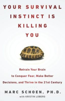 Your Survival Instinct Is Killing You: Retrain Your Brain to Conquer Fear, Make Better Decisions, and Thrive in the 21s T Century