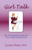 Girl Talk. the Transgender Guide for Voice and Feminization