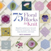 75 Floral Blocks to Knit