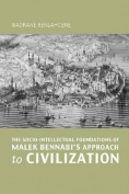 The Socio-intellectual Foundations of Malek Bennabi's Approach to Civilisation