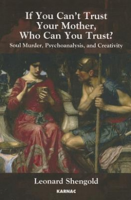 If You Can't Trust Your Mother, Whom Can You Trust?: Soul Murder, Psychoanalysis and Creativity