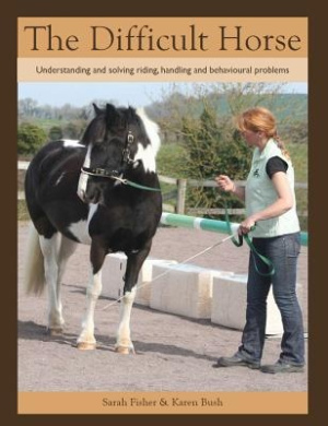 The Difficult Horse: Understanding and Solving Riding, Handling and Behavioural Problems