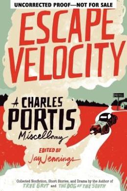 Escape Velocity: A Charles Portis Miscellaney