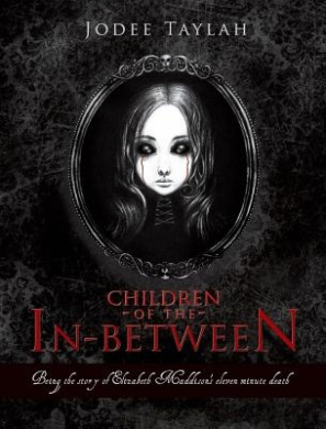 Children of the In-Between: Being the Story of Elizabeth Maddison's Eleven Minute Death