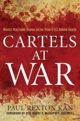 Cartels at War: Mexico's Drug-Fueled Violence and the Threat to U.S. National Security