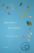 Odds & Ends * Bits & Pieces  : A Memorable Slice of Life