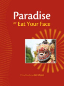 Paradise, or, Eat Your Face
