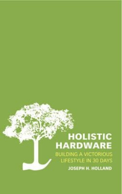 Holistic Hardware: Building an Inspirational Lifestyle in 30 Days