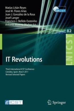 IT Revolutions: Third International ICST Conference, Cordoba, Spain, March 23-25, 2011, Revised Selected Papers (Lecture Notes of the Institute for Computer Sciences, Social Informatics and Telecommunications Engineering)