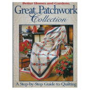 Better Homes and Gardens Great Patchwork Collection : A Step-By-Step Guide to Quilting [Hardback]