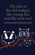 The Tale of the Old Badger, Young Fox and Wise Owl