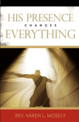 His Presence Changes Everything