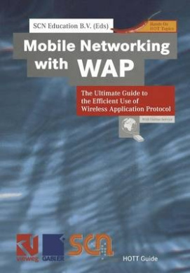 Mobile Networking with WAP: The Ultimate Guide to the Efficient Use of Wireless Application Protocol (Xhott Guide)