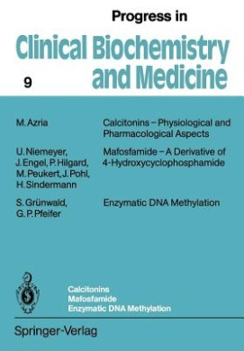 Calcitonins - Physiological and Pharmacological Aspects. Mafosfamide - A Derivative of 4-Hydroxycyclophosphamide. Enzymatic DNA Methylation (Progress in Clinical Biochemistry and Medicine)
