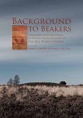 Background to Beakers. Inquiries Into the Regional Cultural Background to the Bell Beaker Complex