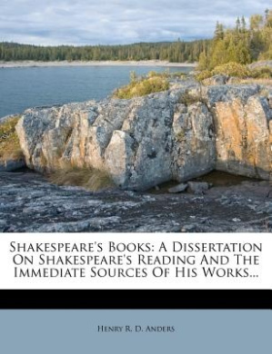 Shakespeare's Books: A Dissertation on Shakespeare's Reading and the Immediate Sources of His Works...