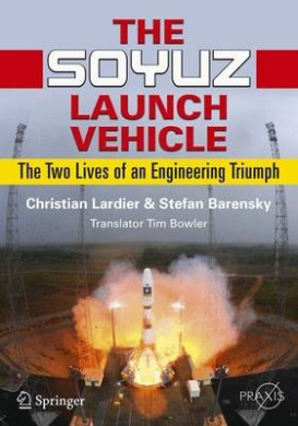 The Soyuz Launch Vehicle (Springer Praxis Books / Space Exploration)