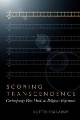 Scoring Transcendence: Contemporary Film Music as Religious Experience