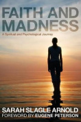 Faith & Madness  : A Spiritual and Psychological Journey
