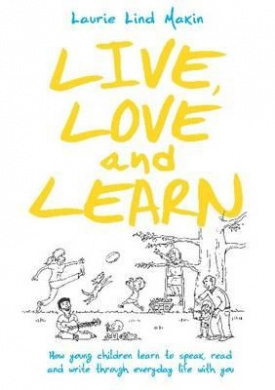 Live, Love and Learn: How young children learn to speak, read & write through everyday life with you