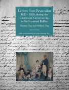 Letters from Bencoolen 1823 - 1828, During the Lieutenant-Governorship of Sir Stamford Raffles