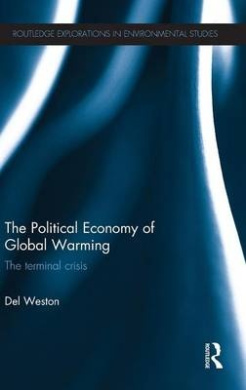 The Political Economy of Global Warming: The Terminal Crisis (Routledge Explorations in Environmental Studies)