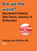Are We the World? - Randstad Holland Vs. Sao Paulo, Detroit, Istanbul. Design and Politics #6