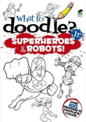 What to Doodle? Jr.--robots and Superheroes