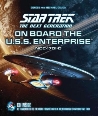 Star Trek the Next Generation: On Board the U.S.S. Enterprise: Be Transported to the Final Frontier with a Breathtaking 3D Tour [With CDROM]
