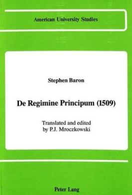 De Regimine Principum (1509) (American University Studies   Series 17: Classical Languages and Literature)