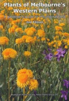 Plants of Melbourne's Western Plains: A Gardener's Guide to the Original Flora