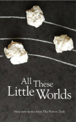 All These Little Worlds