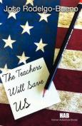 The Teachers Will Save US