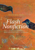 The Rose Metal Press Field Guide to Writing Flash Nonfiction