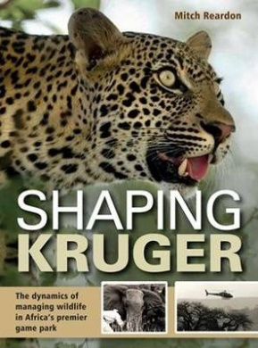 Shaping Kruger: The Dynamics of Managing Wildlife in Africa's Premier Game Park