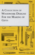 A Collection of Woodwork Designs for the Making of Gifts