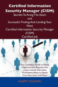 Certified Information Security Manager (CISM) Secrets To Acing The Exam and Successful Finding And Landing Your Next Certified Information Security Manager (CISM) Certified Job