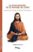 La Reencarnacion En El Mensaje de Cristo [Spanish]