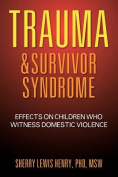 Trauma & Survivor Syndrome  : Effects on Children Who Witness Domestic Violence